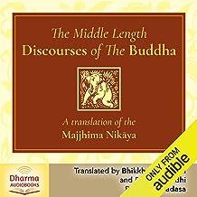 The Middle Length Discourses of the Buddha: A Translation of the Majjhima Nikaya
