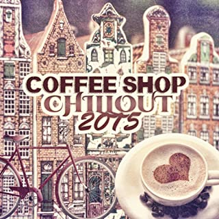 Coffee Shop Chillout 2015 – Easy Going, Chill Out, Ambient Music, Relaxation Music, Mindfulness, Inner Silence, Just Relax, Free Mind