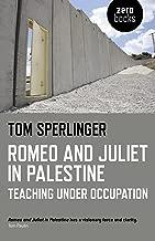 Romeo and Juliet in Palestine: Teaching Under Occupation
