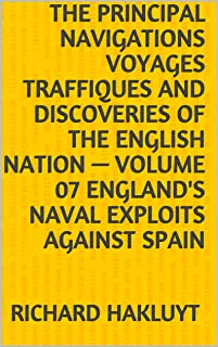 The Principal Navigations Voyages Traffiques and Discoveries of the English Nation — Volume 07 England's Naval Exploits Ag...