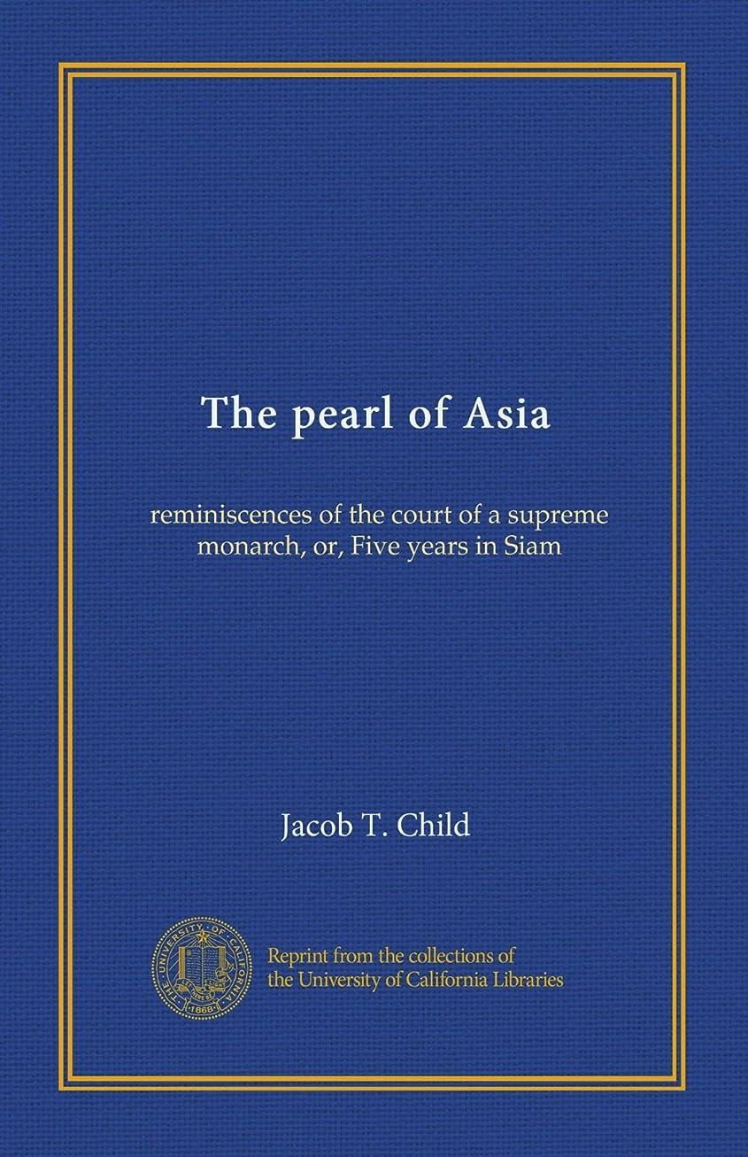 ビリー捕虜謎The pearl of Asia: reminiscences of the court of a supreme monarch, or, Five years in Siam