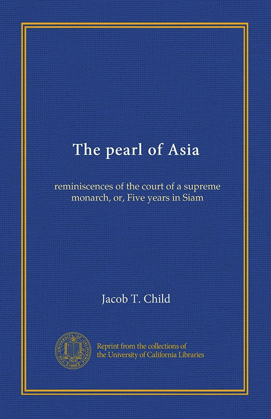 ハンサム素晴らしい市の花The pearl of Asia: reminiscences of the court of a supreme monarch, or, Five years in Siam