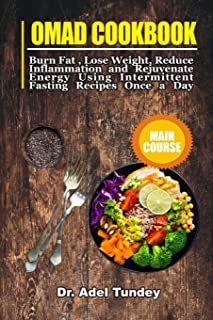 OMAD Cookbook: Burn Fat, Lose Weight, Reduce Inflammation and Rejuvenate Energy Using Intermittent Fasting Recipes Once a Day