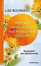 Höre auf deinen Körper und vergiss Dein Gewicht: Bauchgefühl statt Selbstkontrolle (German Edition)