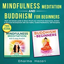 Mindfulness Meditation and Buddhism for Beginners: Plain and Simple Guide to Stress Proof Your Mind from Depression, Anxiety and Personal Development with Zen Habits, Guided Meditation, Self Discipline