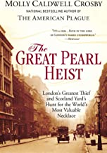 The Great Pearl Heist: London s Greatest Thief and Scotland Yard s Hunt for the World s Most Valuable Necklace