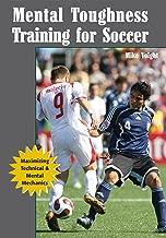 Mental Toughness Training for Soccer: Maximizing Technical & Mental Mechanics