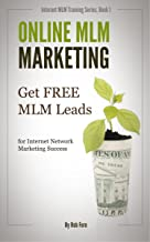 Online MLM Marketing - How to Get 100+ Free MLM Leads Per Day for Massive Network Marketing Success (Online MLM Training S...