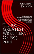 The 100 Greatest Wrestlers of 1993-2001: Ranking the Best Wrestlers of the Attitude and Monday Night War Era in ECW, WWF/WWE and WCW