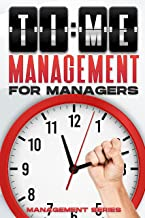 TIME MANAGEMENT FOR MANAGERS: Management Skills for Managers (English Edition)