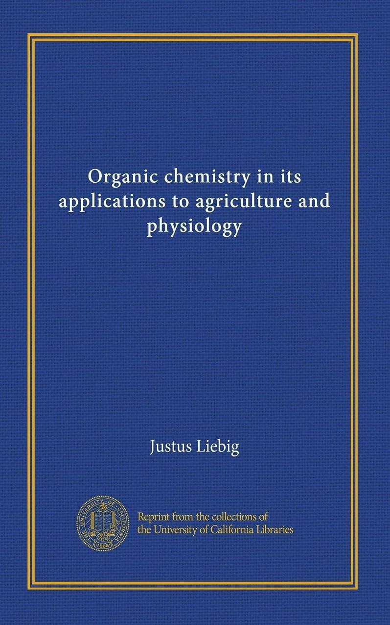 スキップ脆い提出するOrganic chemistry in its applications to agriculture and physiology