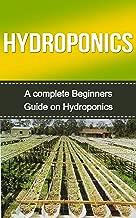 Hydroponics: Hydroponics for Beginners: A Complete Hydroponics Guide to Grow Hydroponics at Home (Hydroponics Food Production, Hydroponics Books, Hydroponics ... Hydroponics Guide) (English Edition)