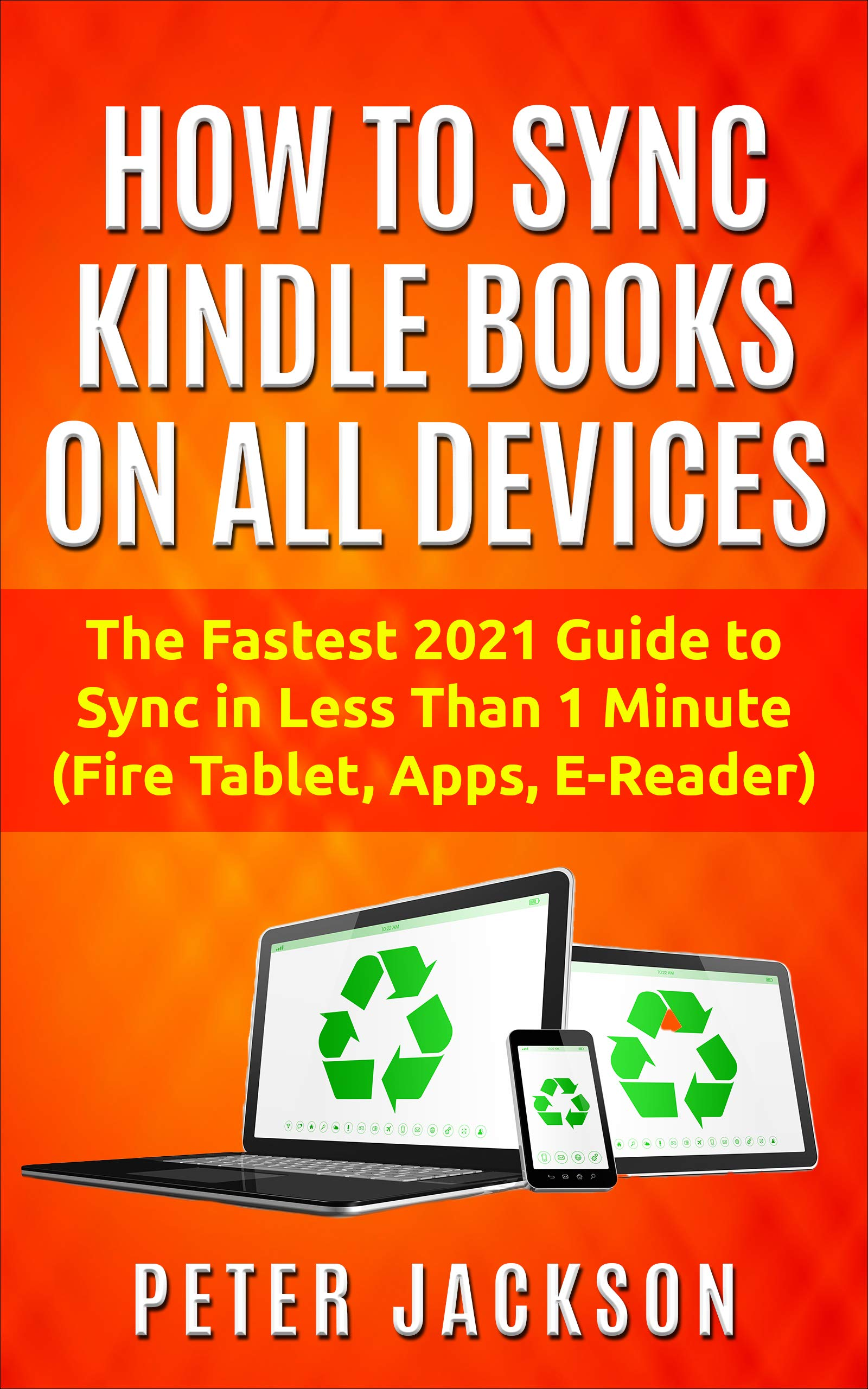 How To Sync Kindle Books On All Devices: The Fastest 2020 Guide To Sync In 1 Minute (Fire Tablet, Apps, E-Reader) (English...