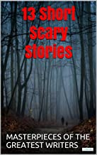 13 Short Scary Stories: Masterpieces of the greatest writers (English Edition)