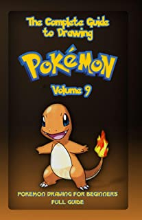 The Complete Guide To Drawing Pokemon Volume 9: Pokemon Drawing for Beginners: Full Guide Volume 9 (How to Draw Pokemon) (English Edition)