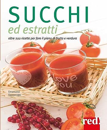 Succhi ed estratti: oltre 200 ricette per fare il pieno di frutta e verdura
