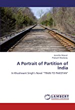 """A Portrait of Partition of India: In  Khushwant Singh's Novel """"TRAIN TO PAKISTAN"""""""