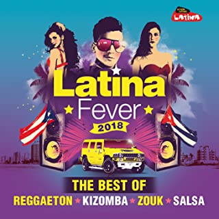 Latina Fever 2018 : The Best of Reggaeton, Kizomba, Zouk and Salsa