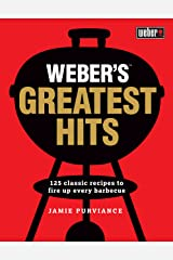 Weber's Greatest Hits: 125 recipes for every barbecue and everyone Kindle Edition