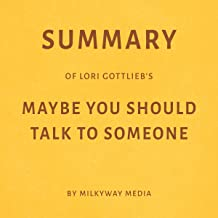 Summary of Lori Gottlieb's Maybe You Should Talk to Someone