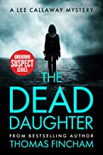 The Dead Daughter: A Private Investigator Mystery Series of Crime and Suspense, Lee Callaway (Unknown Suspect Series Book 1)