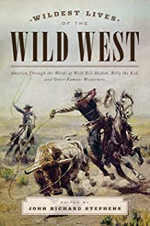 Wildest Lives of the Wild West: America through the Words of Wild Bill Hickok, Billy the Kid, and Other Famous Westerners
