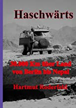 Haschwärts: 30.000 Km mit dem VW-Bus von Berlin bis Nepal und zurück (German Edition)