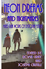 Neon Dreams and Nightmares: Mixed Punk Works of Dystopian Futures Kindle Edition