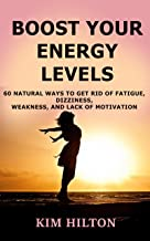 Boost Your Energy Levels: 60 Natural Ways to Get Rid of Fatigue, Dizziness, Weakness, And Lack of Motivation (English Edition)