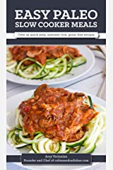 Easy Paleo Slow Cooker Meals: Over 25 quick prep, nutrient-rich, grain-free recipes Kindle Edition