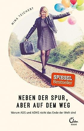 free Neben der Spur, aber auf dem Weg: Warum ADS und ADHS nicht das Ende der Welt sind by Mina Teichert PDF Online PDF