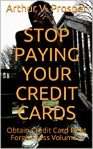 Stop Paying Your Credit Cards: Obtain Credit Card Debt Forgiveness   Volume 1
