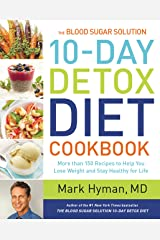 The Blood Sugar Solution 10-Day Detox Diet Cookbook: More than 150 Recipes to Help You Lose Weight and Stay Healthy for Life Kindle Edition