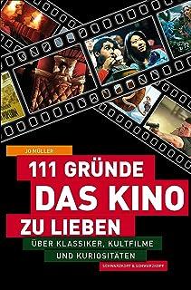 111 Gründe, das Kino zu lieben: Über Klassiker, Kultfilme und Kuriositäten (German Edition)