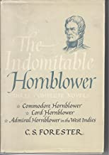 The Indomitable Hornblower : Three Novels in One : Commodore Hornblower : Lord Hornblower : Admirable Hornblower in the West Indies