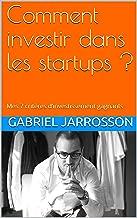 Comment investir dans les startups ?: Mes 7 critères d'investissement gagnants (French Edition)