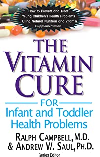 Vitamin Cure for Infant and Toddler Health Problems: How to Prevent and Treat Young Children's Health Problems Using Nutri...