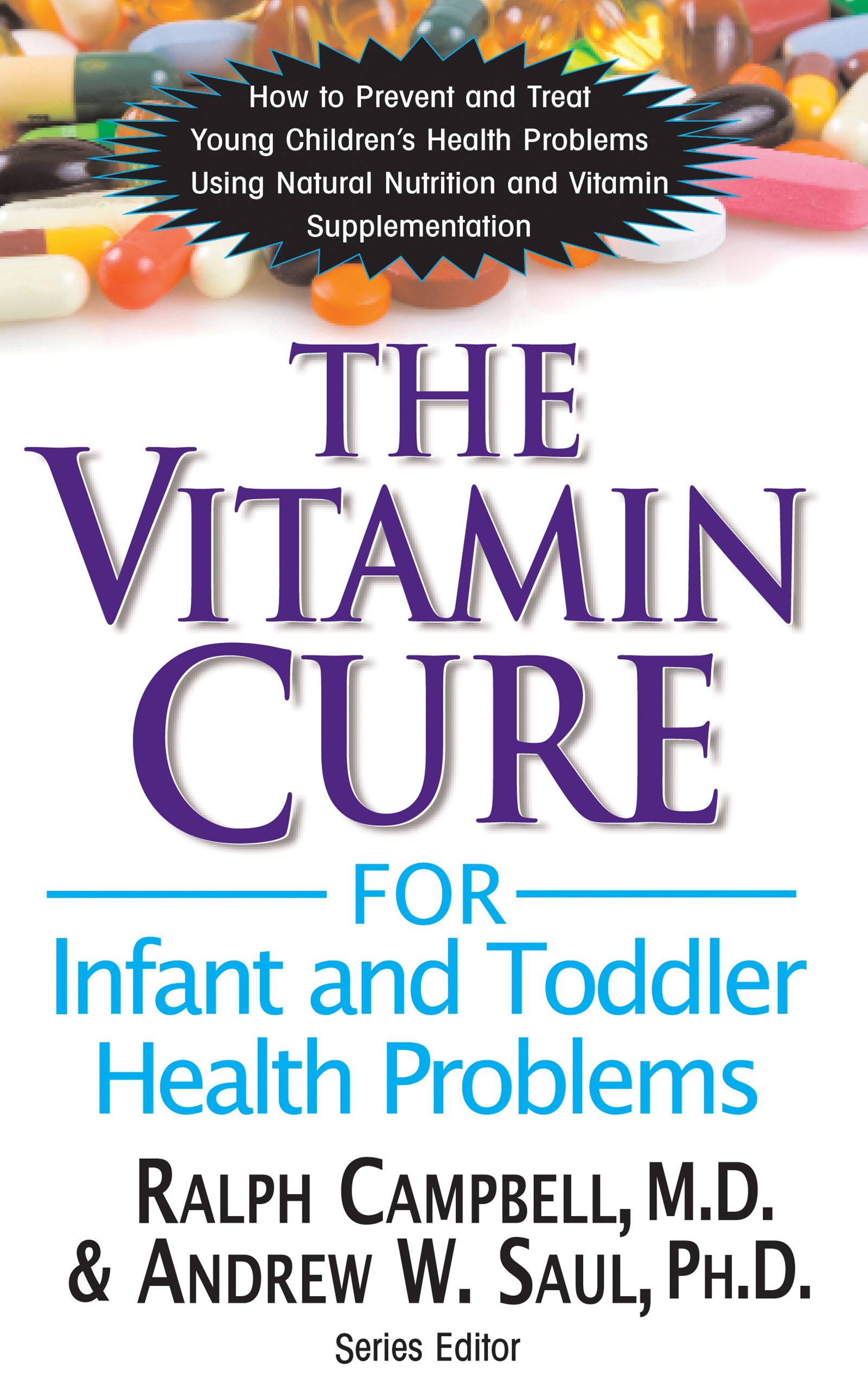 The Vitamin Cure For Infant And Toddler Health Problems: Prevent And Treat Young Children's Health Problems Using Nutritio...