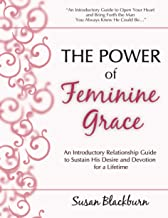 The Power of Feminine Grace: An Introductory Relationship Guide to Sustain His Desire and Devotion for a Lifetime