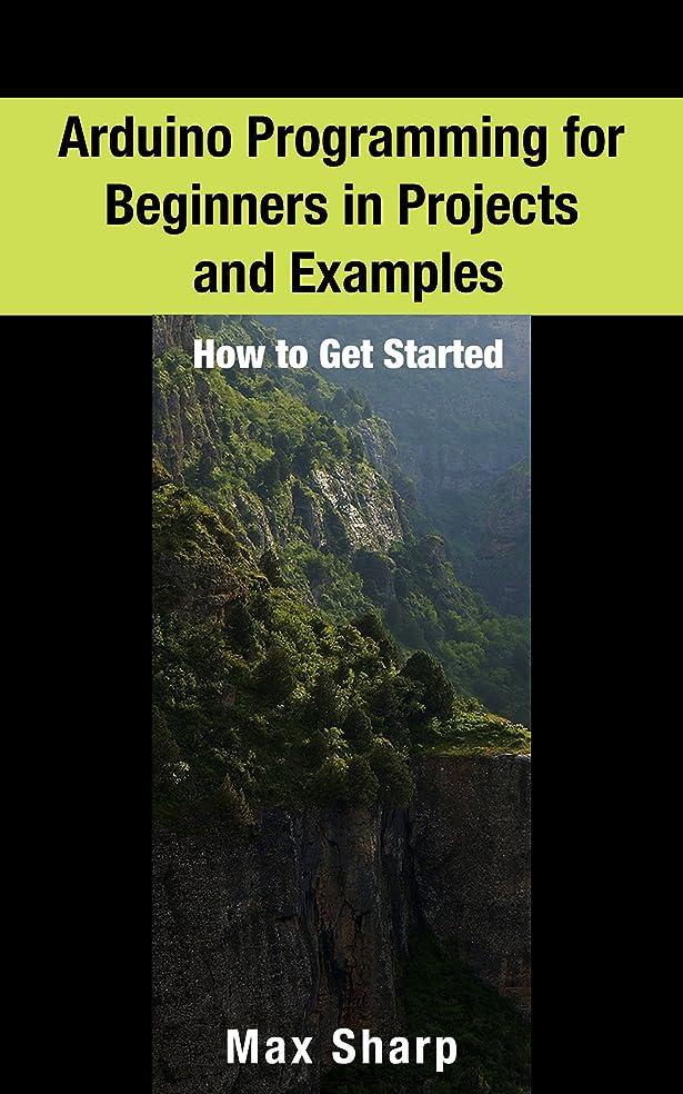 中級ラップメトリックArduino Programming for Beginners in Projects and Examples: How to Get Started (English Edition)
