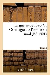 La Guerre de 1870-71. Campagne de l'Armée Du Nord Tome 4 (Histoire) (French Edition)