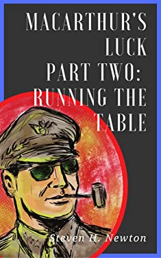 MacArthur's Luck: Part Two: Running the Table (The Fortunes of War Book 2)
