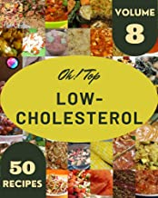 Oh! Top 50 Low-Cholesterol Recipes Volume 8: Best Low-Cholesterol Cookbook for Dummies