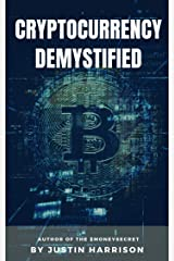 Cryptocurrency Demystified: Everything you need to know about Cryptocurrency Kindle Edition