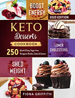 Keto Dessert Cookbook 2020: 250 Quick & Easy, Sugar-free, Ketogenic Bombs, Cakes & Sweets to Shed Weight, Lower Cholestero...