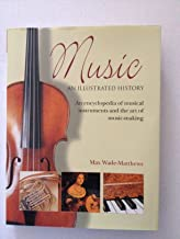 Music An Illustrated History: An Encyclopedia of Musical Instruments And the Art of Music-Making