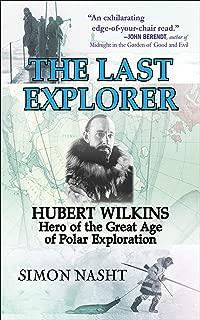 The Last Explorer: Hubert Wilkins, Hero of the Golden Age of Polar Exploration