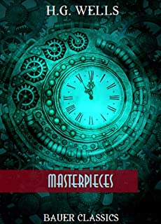H.G. Wells: Masterpieces: The Invisible Man, The Time Machine, The War of the Worlds, The Food of the Gods... (Bauer Class...