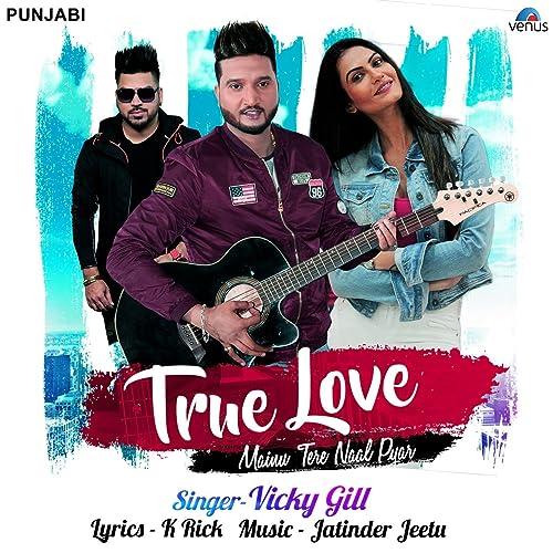 True Love - Mainu Tere Naal Pyar: Vicky Gill: MP3     - Amazon com