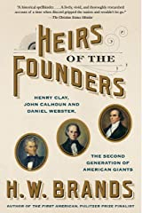 Heirs of the Founders: The Epic Rivalry of Henry Clay, John Calhoun and Daniel Webster, the Second Generation of American Giants Kindle Edition